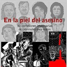 Libros antiguos: EN LA PIEL DEL ASESINO:30 CONFESIONES IMAGINARIAS DE CRIMINALES REALES. ELENA MERINO Y SALVA LARROCA. Lote 133950338