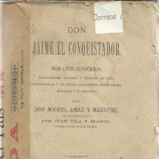Libros antiguos: MIGUEL AMAT Y MAESTRE : DON JAIME EL CONQUISTADOR (ROMANCE HISTÓRICO). ALICANTE, 1876. Lote 133998450