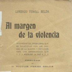 Libros antiguos: AL MARGEN DE LA VIOLENCIA, DE LORENZO FENOLL BELDA ('MESTRE FENOLL'). MADRID, 1918. DEDICAD0. Lote 134037434
