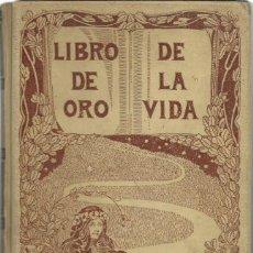 Libros antiguos: L.C. VIADA Y LLUCH: LIBRO DE ORO DE LA VIDA (PENSAMIENTOS-SENTENCIAS-MÁXIMAS-PROVERBIOS). 1905. Lote 134039754