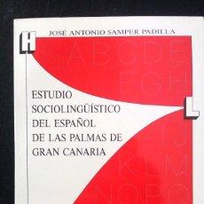 Libros antiguos: ESTUDIO SOCIOLINGUISTICO DEL ESPAÑOL DE LAS PALMAS DE GRAN CANARIA, J. A. SAMPER PADILLA,. Lote 134060430