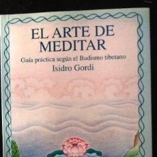 Libros antiguos: EL ARTE DE MEDITAR. GUIA PRACTICA SEGUN EL BUDISMO TIBETANO. ISIDRO GORDI. NUEVO. Lote 134066050