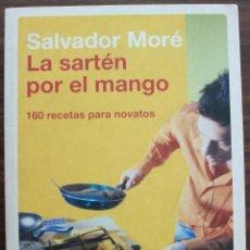Libros antiguos: LA SARTEN POR EL MANGO. 160 RECETAS PARA NOVATOS. SALVADOR MORE.. Lote 134072642