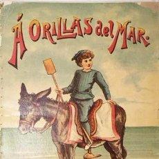 Libros antiguos: A ORILLAS DEL MAR (LIBRO INFANTIL C 1890-1900) ILUSTRACIONES CROMOLITOGRAFIAS. Lote 134138278