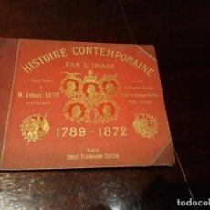 Libros antiguos: HISTOIRE CONTEMPORAINE PAR L'IMAGE D'APRÈS LES DOCUMENTS DU TEMPS 1789 - 1872.. Lote 134159350