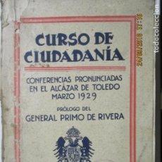 Libros antiguos: CURSO DE CIUDADANÍA. COFERENCIAS PRONUNCIADAS EN TOLEDO 1929. GENERAL PRIMO DE RIVERA.. Lote 134205906