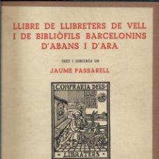 Libros antiguos: LLIBRE DE LLIBRETERS DE VELL I DE BIBLIOFILS BARCELONINS D'ABANS I D'ARA. EDIC. LIMITADA 300 EJEMPL . Lote 134207346