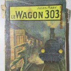 Libros antiguos: JULES MARY. LE WAGON 303. PARIS. LE LIVRE POPULAIRE. A. FAYARD ET CIE EDITEURS PARIS. . Lote 134232478