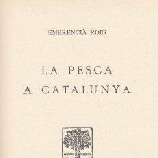 Libros antiguos: EMERENCIÀ ROIG. LA PESCA A CATALUNYA. BARCELONA, ED. BARCINO, 1927. Lote 134476122