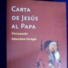 Libros antiguos: CARTA DE JESÚS AL PAPA. FERNANDO SÁNCHEZ DRAGÓ. . Lote 134507666