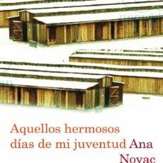 Libros antiguos: AQUELLOS HERMOSOS DÍAS DE MI JUVENTUD. ANA NOVAC. ED. DESTINO. 1º EDICIÓN 2010. TAPA BLANDA. Lote 134512838