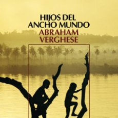 Libros antiguos: HIJOS DEL ANCHO MUNDO. ABRAHAM VERGHESE. SALAMANDRA. 5º EDICION. 2011. TAPA BLANDA.. Lote 134519582