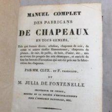 Libros antiguos: MANUEL COMPLET DES FABRICANS DE CHAPEAUX MANUAL FABRICACIÓN DE SOMBREROS 1830 CON GRABADOS FRANCÉS. Lote 134527114