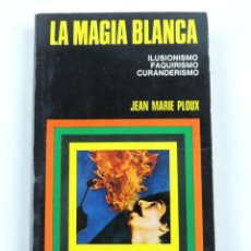 Libros antiguos: LIBRO DE MAGIA BLANCA, ILUSIONISMO, FAQUIRISMO, CURANDERISMO - POR JEAN MARIE PLOUX, POR JEAN MARIE . Lote 134734030