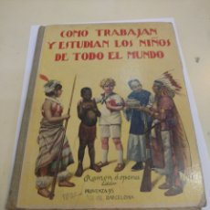 Libros antiguos: COMO TRABAJAN Y ESTUDIAN LOS NIÑOS DE TODO EL MUNDO.ED.RAMON SOPENA .. Lote 134792589