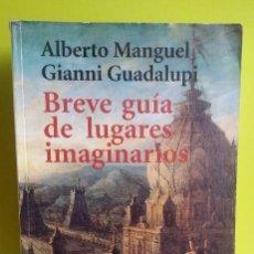 Libros antiguos: BREVE GUIA DE LUGARES IMAGINARIOS - ALBERTO MANGUEL; GIANNI GUADALUPI , 2004. Lote 134828774