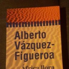 Libros antiguos: ÁFRICA LLORA ALBERTO VÁZQUEZ FIGUEROA . Lote 134905250