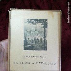 Libros antiguos: LA PESCA A CATALUNYA. EMERENCIÀ ROIG 1927 BARCELONA ED. BARCINO -EL ARTE PESCA..PUERTOS CATALANES. Lote 134929146