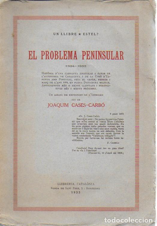 EL PROBLEMA PENINSULAR. HISTORIA D'UNA CAMPANYA EPISTOLAR A FAVOR DE L' AUTONOMÍA DE CATALUNYA.../ J (Libros Antiguos, Raros y Curiosos - Historia - Otros)