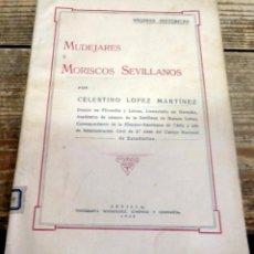 Libros antiguos: MUDEJARES Y MORISCOS SEVILLANOS, CELESTINO LOPEZ MARTINEZ, 1935, 69 PAGINAS, ILUSTRADO. Lote 135337270