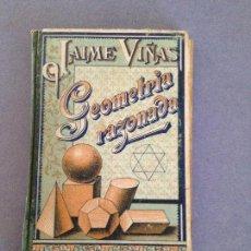 Libros antiguos: GEOMETRIA RAZONADA.JAIME VIÑAS Y CUSI ,1910. Lote 135428906