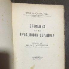 Libros antiguos: ORÍGENES DE LA REVOLUCIÓN ESPAÑOLA. JUAN TUSQUETS 1932. Lote 135711434