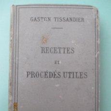 Libros antiguos: GASTON TISSANDIER. RECETTES ET PROCÉDÉS UTILES. PARIS.1893. HUITIÈME ÉDITION. . Lote 135820838