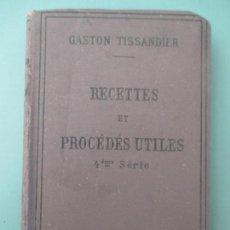 Libros antiguos: GASTON TISSANDIER. RECETTES ET PROCÉDÉS UTILES. 4ÉME SÉRIE. PARIS. 1894. Lote 135821266