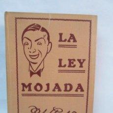 Libros antiguos: LA LEY MOJADA. PEDRO CHICOTE. 1930. VER FOTOGRAFIAS ADJUNTAS. Lote 135840726