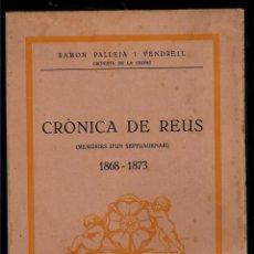 Libros antiguos: CRONICA DE REUS - MEMORIES D´UN SEPTUAGENARI -1868- 1973 - RAMON PALLEJA I VENDTRELL - 1935. Lote 135924562