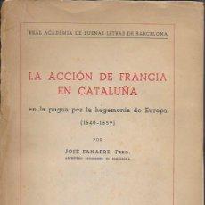 Libros antiguos: LA ACCIÓN DE FRANCIA EN CATALUÑA EN LA PUGNA POR LA HEGEMONÍA EN EUROPA 1640-1659 / J. SANABRE.. Lote 135939286