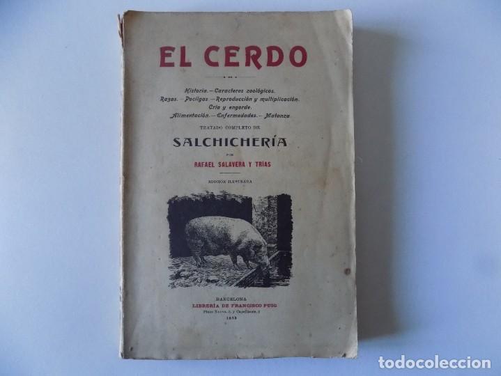 LIBRERIA GHOTICA. RAFAEL SALAVERA Y TRIAS. EL CERDO.TRATADO COMPLETO DE SALCHICHERIA. 1913.GRABADOS (Libros Antiguos, Raros y Curiosos - Cocina y Gastronomía)
