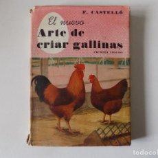 Libros antiguos: LIBRERIA GHOTICA. F. CASTELLÓ.EL NUEVO ARTE DE CRIAR GALLINAS. 1945.1A EDICIÓN. MUY ILUSTRADO.. Lote 136019614
