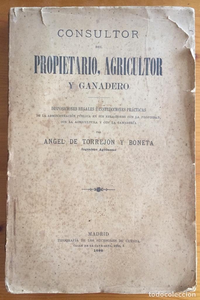 CONSULTOR DEL PROPIETARIO AGRICOLA Y GANADERO- ANGEL TORREJON Y BONETA- 1.898 (Libros Antiguos, Raros y Curiosos - Ciencias, Manuales y Oficios - Otros)