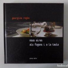 Libros antiguos: LIBRERIA GHOTICA. GEORGINA REGAS. NOUS AIRES ALS FOGONS I A LA TAULA. 2004. FOLIO.MUY ILUSTRADO.. Lote 136265382