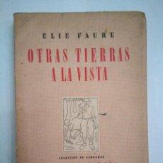 Libros antiguos: OTRAS TIERRAS A LA VISTA. ELIE FAURE. ED NOVA. 1945. Lote 136267122