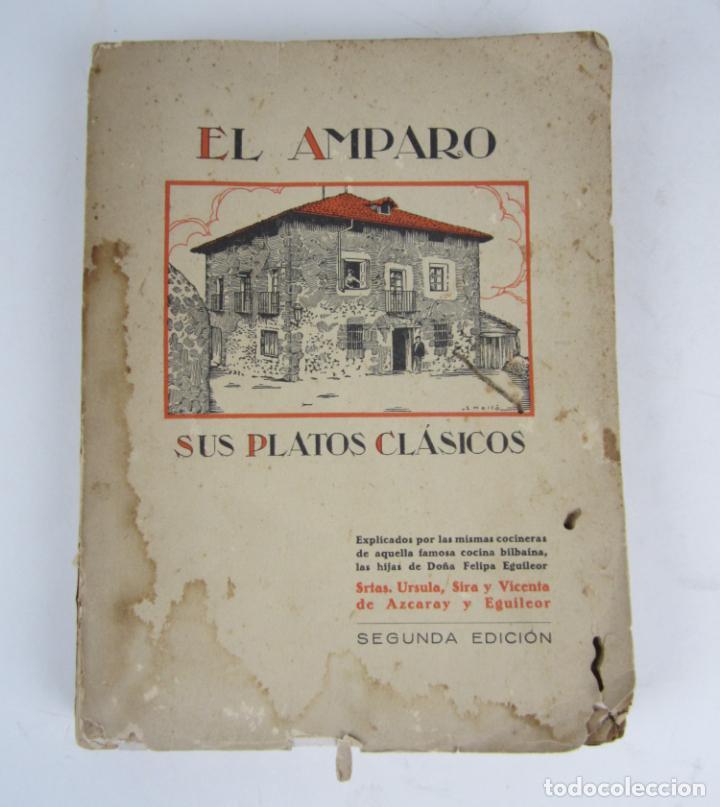 EL AMPARO SUS PLATOS CLÁSICOS, 1930, AZCARAY Y EGUILEOR, 2ª EDICIÓN, BILBAO. 16X21CM (Libros Antiguos, Raros y Curiosos - Cocina y Gastronomía)