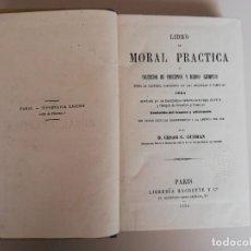 Libros antiguos: LIBRO DE MORAL PRACTICA AÑO 1876 -PRECEPTOS Y BUENOS EJEMPLOS -PARIS. Lote 136527190
