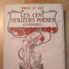Libros antiguos: LES CENT MEILLEURS POÈMES (LYRIQUES) DE LA LANGUE FRANÇAISE / AUGUSTE DORCHAIN. GOWANS & GRAY, 1911. Lote 136553790
