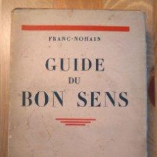 Libros antiguos: GUIDE DU BON SENS / FRANC-NOHAIN. LES EDITIONS DES PORTIQUES, 1932. Lote 136554330