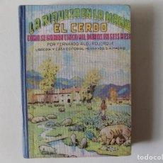 Libros antiguos: LIBRERIA GHOTICA. FERNANDO ALBURQUERQUE. EL CERDO. LA RIQUEZA EN LA MANO.1958. ILUSTRADO.. Lote 136740062