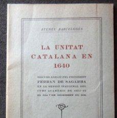 Libros antiguos: (JX-181008)LIBRETO , LA UNITAT CATALANA EN 1640 , ATENEU BARCELONÈS , FERRAN DE SAGARRA , BARCELONA. Lote 136829922