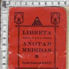 Libros antiguos: LIBRETA PARA ANOTAR MEDIDAS CORTE SISTEMA MARTI.. Lote 136956826