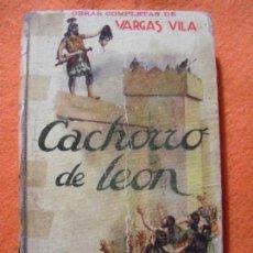 Libros antiguos: CACHORRO DE LEÓN (NOVELA DE ALMAS RÚSTICAS), DE J.M. VARGAS VILA. EDITOR RAMÓN SOPENA.. Lote 137168254