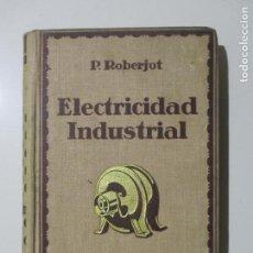 Libros antiguos: ELEMENTOS DE ELECTRICIDAD INDUSTRIAL POR P. ROBERJOT. TOMO III. 2ª EDICIÓN. BARCELONA 1932. Lote 137201186