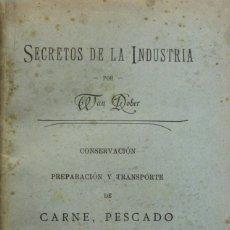 Libros antiguos: SECRETOS DE LA INDUSTRIA. CONSERVACIÓN, PREPARACIÓN Y TRANSPORTE DE CARNE, PESCADO Y MANTECA.. Lote 123260696