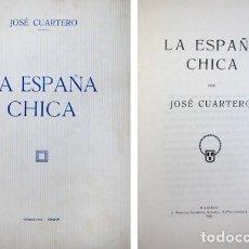 Libros antiguos: CUARTERO CIFUENTES, JOSÉ. LA ESPAÑA CHICA. 1923.. Lote 137594154