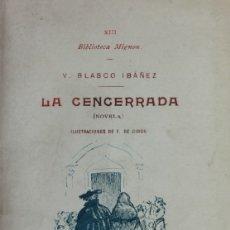 Libros antiguos: LA CENCERRADA. - BLASCO IBÁÑEZ, V. - MADRID, 1900.. Lote 123165292