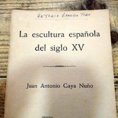 Libros antiguos: LA ESCULTURA ESPAÑOLA DEL SIGLO XV, JUAN ANTONIO GAYA NUÑO,1956. Lote 137650742