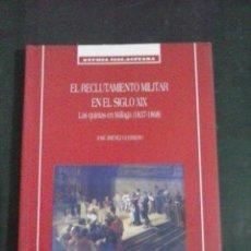 Libros antiguos: LIBRO DE EL RECLUTAMIENTO MILITAR EN EL SIGLO XIX LAS QUINTAS EN MALAGA 1837-1868. Lote 137653574